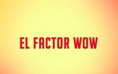 El factor WOW